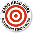 Bang Head Here For Instant Stress Relief Sign