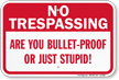 Are You Bullet Proof No Trespassing Sign