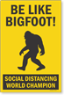 Be Like Bigfoot Social Distancing World Champion Sign Panel