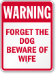 Forget The Dog Beware Of Wife Sign