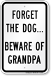 Forget The Dog Beware Of Grandpa Sign