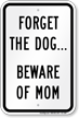 Forget The Dog Beware Of Mom Sign