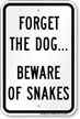 Forget The Dog Beware Of Snakes Sign