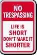 Life Is Short No Trespassing Sign