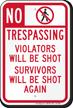 No Trespassing Violators Will Be Shot Funny Sign