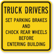 Truck Drivers Set Parking Brakes Chock Wheels Sign
