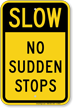 No Sudden Stops Slow Down Traffic Sign