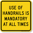 Use Of Handrails Is Mandatory At All Times Sign