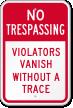 Violators Vanish Without A Trace No Trespassing Sign