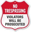 Violators Will Be Prosecuted No Trespassing Shield Sign