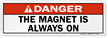 Danger: This Magent is always on Label