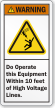 Do Not Operate Equipment Within 10Ft Warning Label