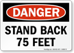 Stand Back 75 Feet OSHA Danger Sign
