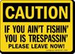 Aint Fishin Is Trespassin OSHA Caution Sign