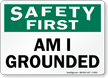Am I Grounded Safety First Sign