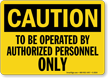 To Be Operated By Authorized Personnel Sign
