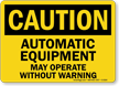 Caution Automatic Equipment Start Warning Sign