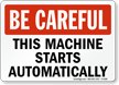 Be Careful: This Machine Starts Automatically