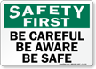 Safety First Be Careful Be Aware Sign