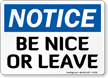 Be Nice Or Leave OSHA Notice Sign