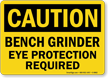 Bench Grinder Eye Protection Required Caution Sign