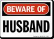 Beware Of Husband Humorous Sign