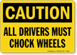 OSHA Caution Driver Must Chock Wheels Sign