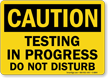 Caution Testing In Progress Do Not Disturb Sign