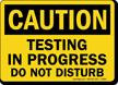 Caution Testing In Progress Do Not Disturb Sign