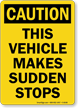 Caution Vehicle Sudden Stops Sign