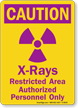 Caution: X-Rays Restricted Area Authorized Personnel Only Sign