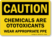 Chemicals Are Otoxicants Wear PPE OSHA Caution Sign