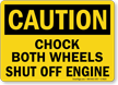Caution Chock Both Wheels Shut Off Engine Sign