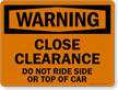 Warning Close Clearance, Do Not Ride Sign