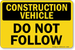 Construction Vehicle Do Not Follow Truck Sign