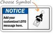 Notice (ANSI):Add your customized LOTO message Sign
