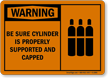 Be Sure Cylinder Properly Supported Capped Sign