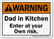 Dad In Kitchen Enter At Own Risk Sign