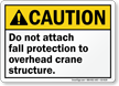 Do Not Attach Fall Protection ANSI Caution crane Sign
