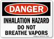 Danger Inhalation Hazard Breathe Vapors Sign