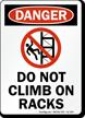 Do Not Climb On Racks Danger Sign