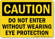 Do Not Enter Without Wearing Eye Protection Sign