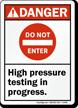 Do Not Enter High Pressure Testing Danger Sign