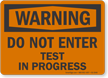 Do Not Enter Test In Progress OSHA Warning Sign