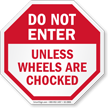 Do Not Enter Unless Wheels Are Chocked Sign