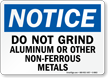 Do Not Grind Aluminum Notice Sign