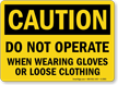 Caution Do Not Operate When Wearing Sign
