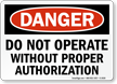 Do Not Operate Without Proper Authorization Sign