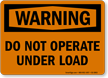 Do Not Operate Under Load OSHA Warning Sign