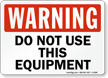 Warning Sign: Do Not Use This Equipment